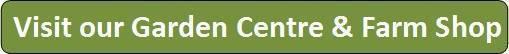 Visit our garden centre and farm shop button